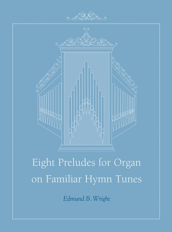 Eight Preludes for Organ on Familiar Hymn Tunes